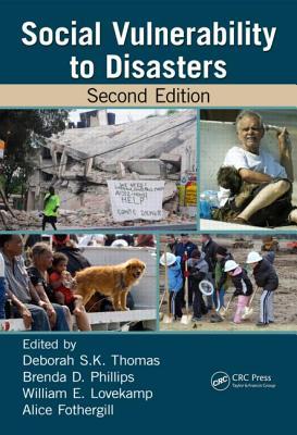 Social Vulnerability to Disasters By Thomas, Deborah S. K./ Phillips, Brenda D./ Lovekamp, William E. (EDT)/ Fothergill, Alice